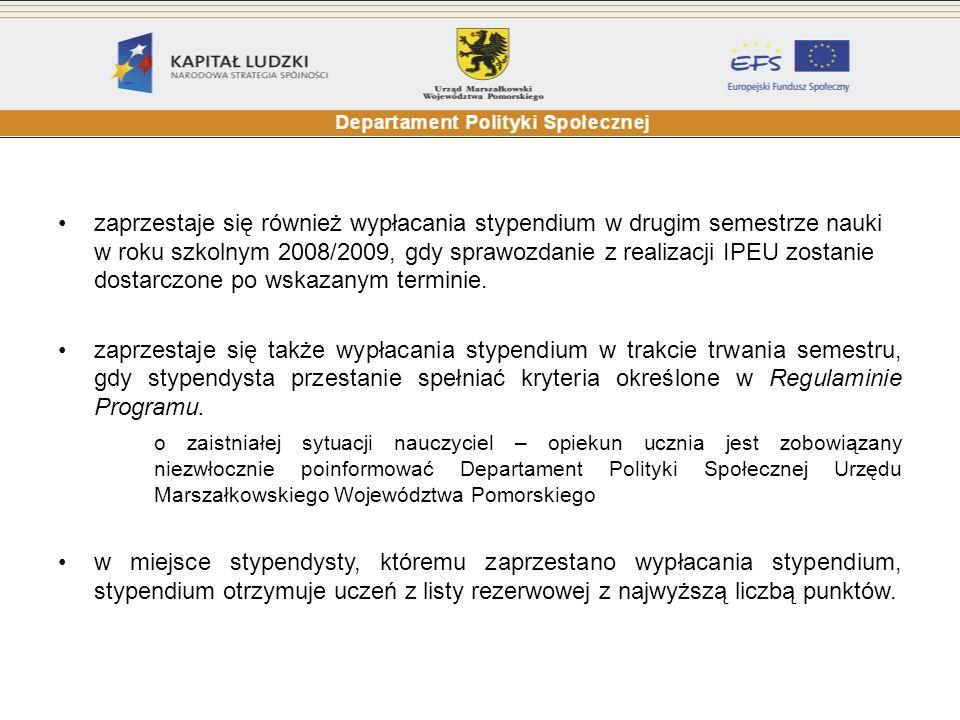 zaprzestaje się również wypłacania stypendium w drugim semestrze nauki w roku szkolnym 2008/2009, gdy sprawozdanie z realizacji IPEU zostanie dostarcz