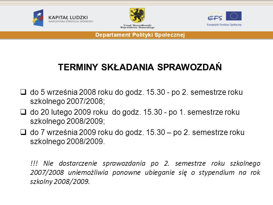TERMINY SKŁADANIA SPRAWOZDAŃ do 5 września 2008 roku do godz. 15.30 - po 2. semestrze roku szkolnego 2007/2008; do 20 lutego 2009 roku do godz. 15.30