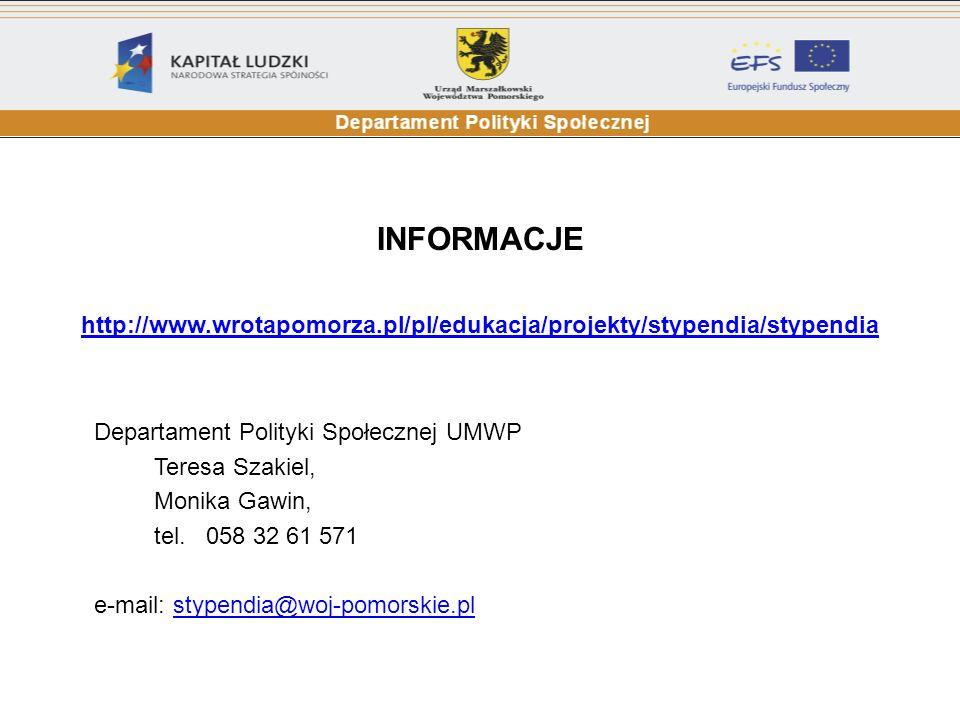 INFORMACJE http://www.wrotapomorza.pl/pl/edukacja/projekty/stypendia/stypendia Departament Polityki Społecznej UMWP Teresa Szakiel, Monika Gawin, tel.