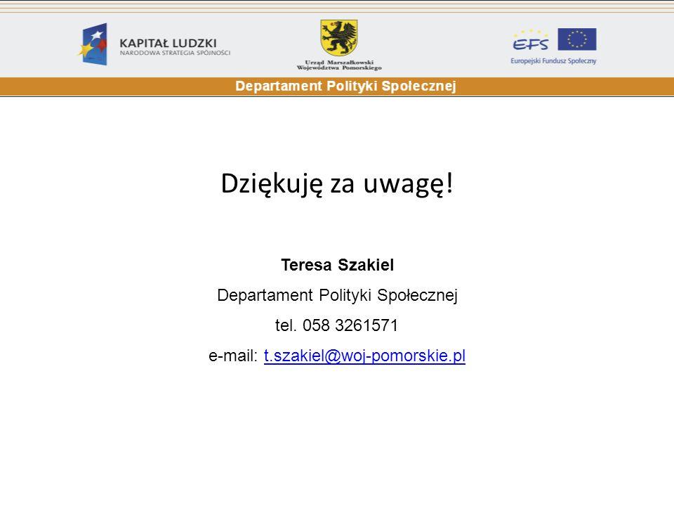 Dziękuję za uwagę! Teresa Szakiel Departament Polityki Społecznej tel. 058 3261571 e-mail: t.szakiel@woj-pomorskie.plt.szakiel@woj-pomorskie.pl