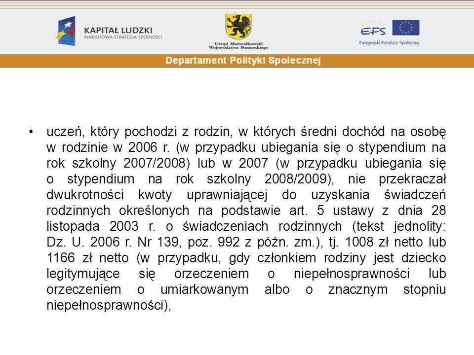uczeń, który pochodzi z rodzin, w których średni dochód na osobę w rodzinie w 2006 r. (w przypadku ubiegania się o stypendium na rok szkolny 2007/2008