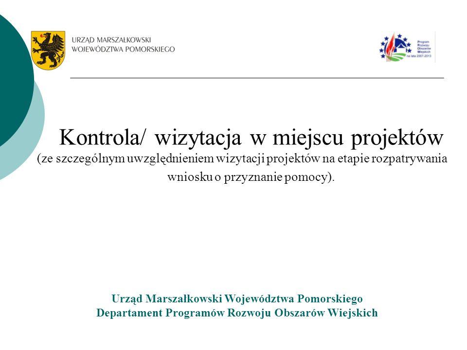 Kontrola/ wizytacja w miejscu projektów (ze szczególnym uwzględnieniem wizytacji projektów na etapie rozpatrywania wniosku o przyznanie pomocy). Urząd