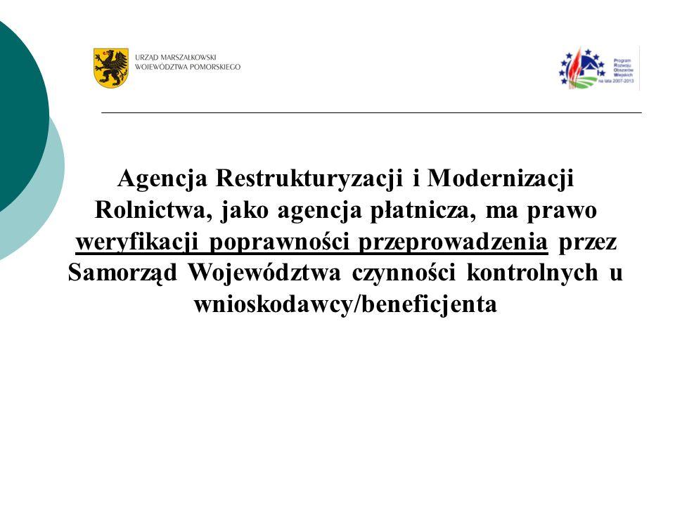 Agencja Restrukturyzacji i Modernizacji Rolnictwa, jako agencja płatnicza, ma prawo weryfikacji poprawności przeprowadzenia przez Samorząd Województwa czynności kontrolnych u wnioskodawcy/beneficjenta