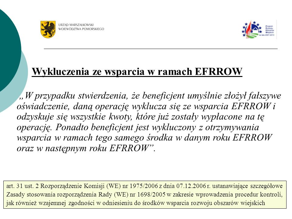 W przypadku stwierdzenia, że beneficjent umyślnie złożył fałszywe oświadczenie, daną operację wyklucza się ze wsparcia EFRROW i odzyskuje się wszystkie kwoty, które już zostały wypłacone na tę operację.
