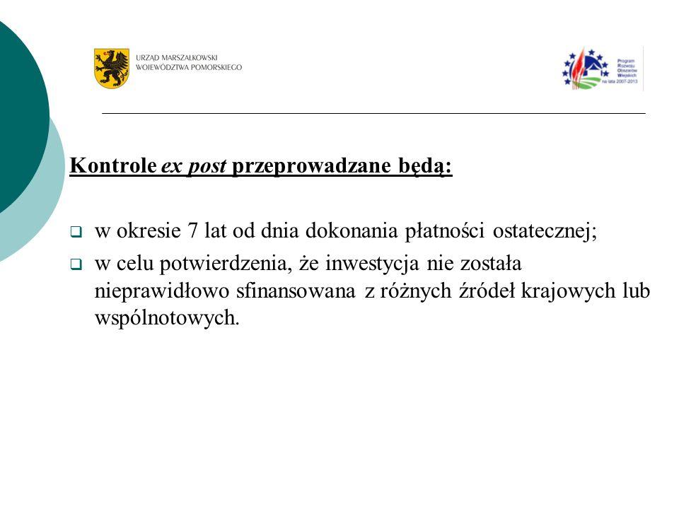 Kontrole ex post przeprowadzane będą: w okresie 7 lat od dnia dokonania płatności ostatecznej; w celu potwierdzenia, że inwestycja nie została niepraw