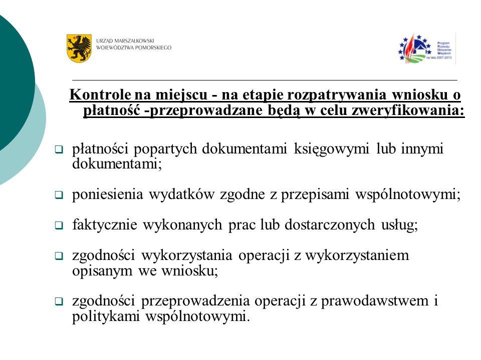Kontrole na miejscu - na etapie rozpatrywania wniosku o płatność -przeprowadzane będą w celu zweryfikowania: płatności popartych dokumentami księgowym