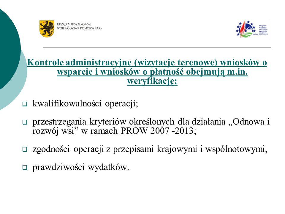Kontrole administracyjne (wizytacje terenowe) wniosków o wsparcie i wniosków o płatność obejmują m.in. weryfikację: kwalifikowalności operacji; przest