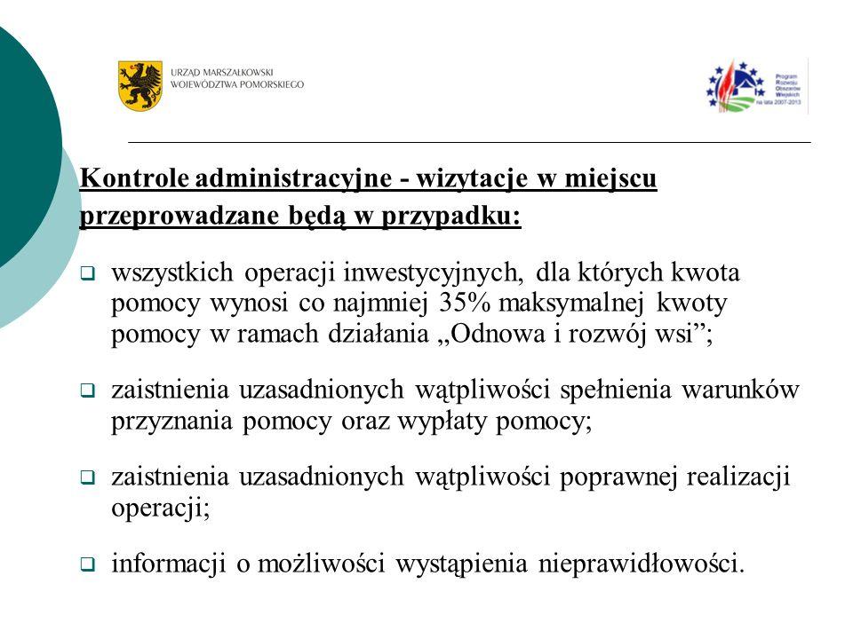 Kontrole administracyjne - wizytacje w miejscu przeprowadzane będą w przypadku: wszystkich operacji inwestycyjnych, dla których kwota pomocy wynosi co