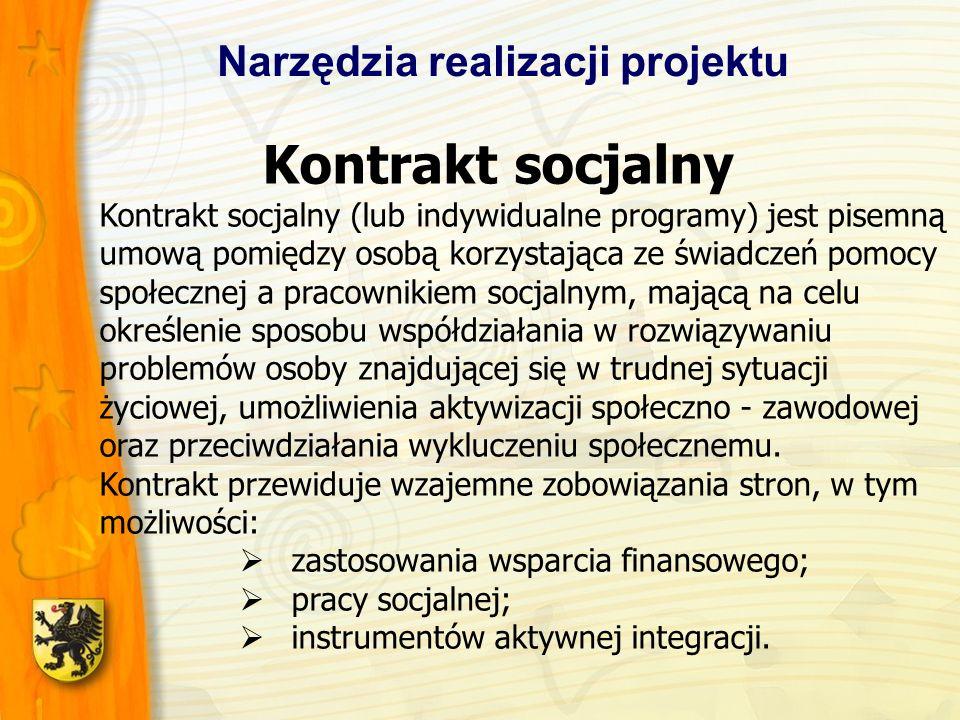 Narzędzia realizacji projektu Kontrakt socjalny Kontrakt socjalny (lub indywidualne programy) jest pisemną umową pomiędzy osobą korzystająca ze świadczeń pomocy społecznej a pracownikiem socjalnym, mającą na celu określenie sposobu współdziałania w rozwiązywaniu problemów osoby znajdującej się w trudnej sytuacji życiowej, umożliwienia aktywizacji społeczno - zawodowej oraz przeciwdziałania wykluczeniu społecznemu.
