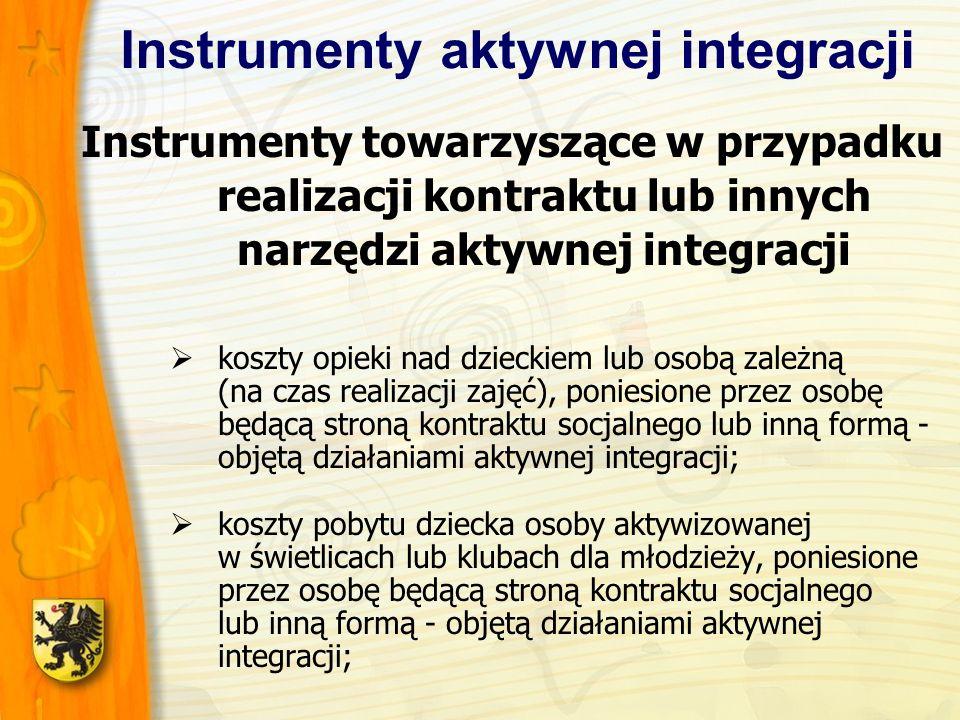 Instrumenty aktywnej integracji Instrumenty towarzyszące w przypadku realizacji kontraktu lub innych narzędzi aktywnej integracji koszty opieki nad dzieckiem lub osobą zależną (na czas realizacji zajęć), poniesione przez osobę będącą stroną kontraktu socjalnego lub inną formą - objętą działaniami aktywnej integracji; koszty pobytu dziecka osoby aktywizowanej w świetlicach lub klubach dla młodzieży, poniesione przez osobę będącą stroną kontraktu socjalnego lub inną formą - objętą działaniami aktywnej integracji;