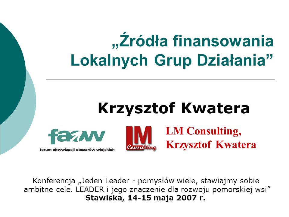Źródła finansowania Lokalnych Grup Działania Krzysztof Kwatera LM Consulting, Krzysztof Kwatera Konferencja Jeden Leader - pomysłów wiele, stawiajmy s