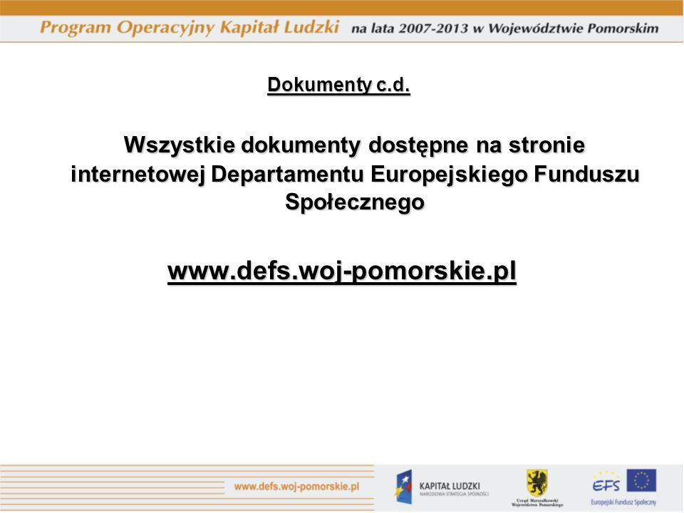 Wszystkie dokumenty dostępne na stronie internetowej Departamentu Europejskiego Funduszu Społecznego www.defs.woj-pomorskie.pl Dokumenty c.d.
