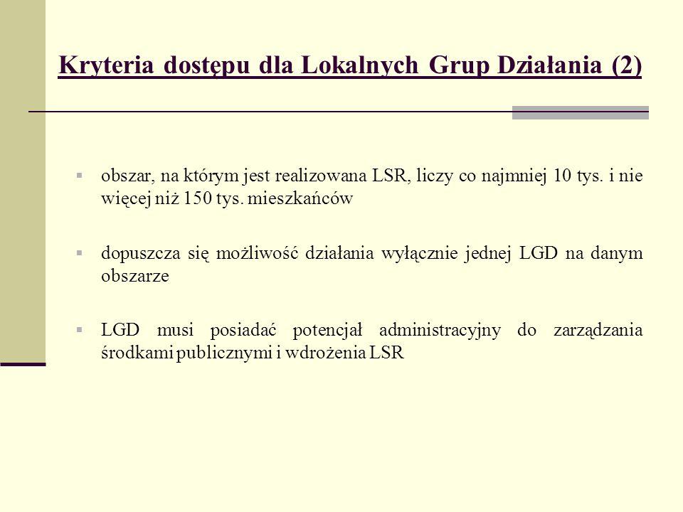 Kryteria dostępu dla Lokalnych Grup Działania (2) obszar, na którym jest realizowana LSR, liczy co najmniej 10 tys.