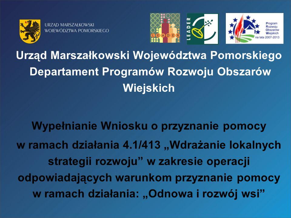 Urząd Marszałkowski Województwa Pomorskiego Departament Programów Rozwoju Obszarów Wiejskich Wypełnianie Wniosku o przyznanie pomocy w ramach działani