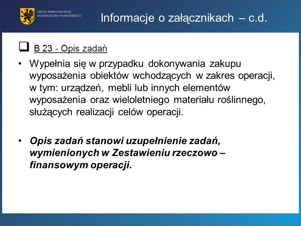 Informacje o załącznikach – c.d. B 23 - Opis zadań Wypełnia się w przypadku dokonywania zakupu wyposażenia obiektów wchodzących w zakres operacji, w t