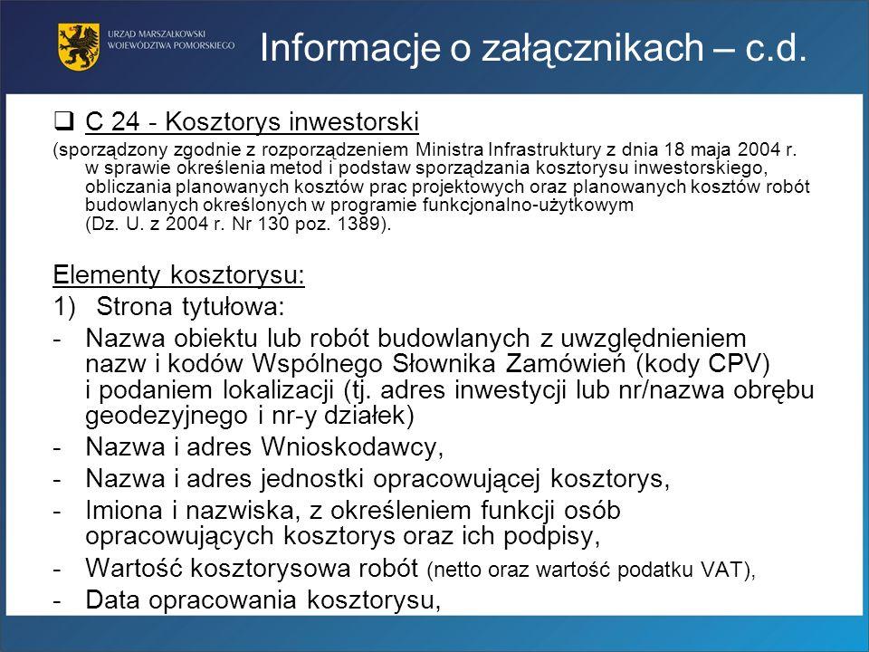 Informacje o załącznikach – c.d. C 24 - Kosztorys inwestorski (sporządzony zgodnie z rozporządzeniem Ministra Infrastruktury z dnia 18 maja 2004 r. w