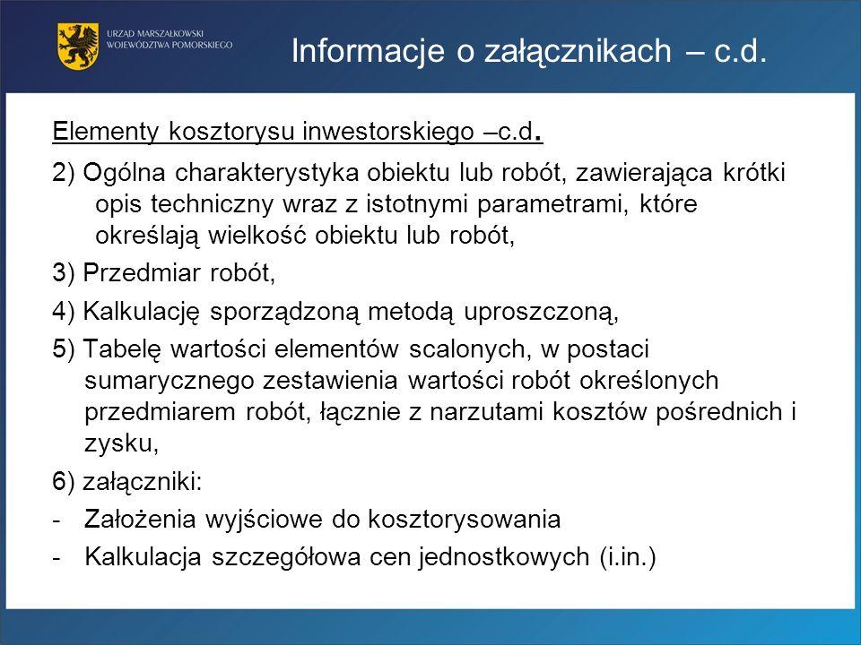 Informacje o załącznikach – c.d. Elementy kosztorysu inwestorskiego –c.d. 2) Ogólna charakterystyka obiektu lub robót, zawierająca krótki opis technic