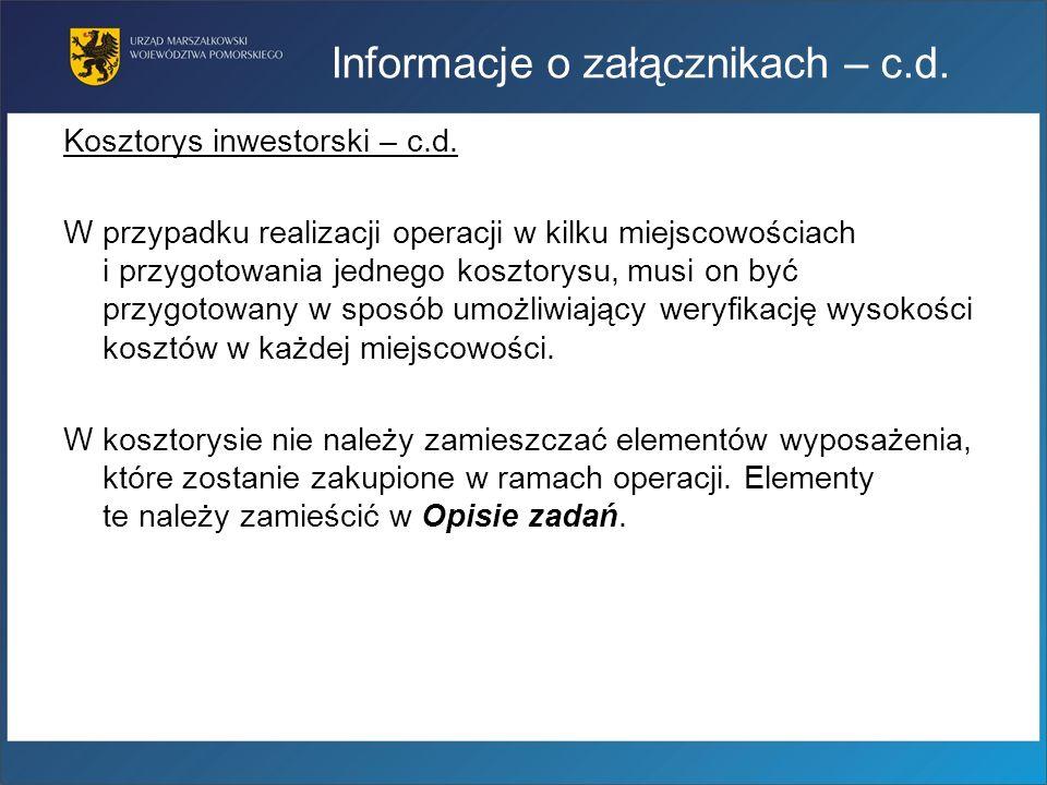 Informacje o załącznikach – c.d. Kosztorys inwestorski – c.d. W przypadku realizacji operacji w kilku miejscowościach i przygotowania jednego kosztory