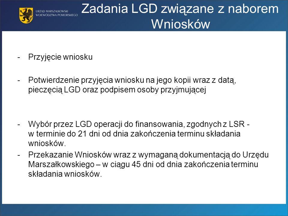 Zadania LGD związane z naborem Wniosków -Przyjęcie wniosku -Potwierdzenie przyjęcia wniosku na jego kopii wraz z datą, pieczęcią LGD oraz podpisem oso