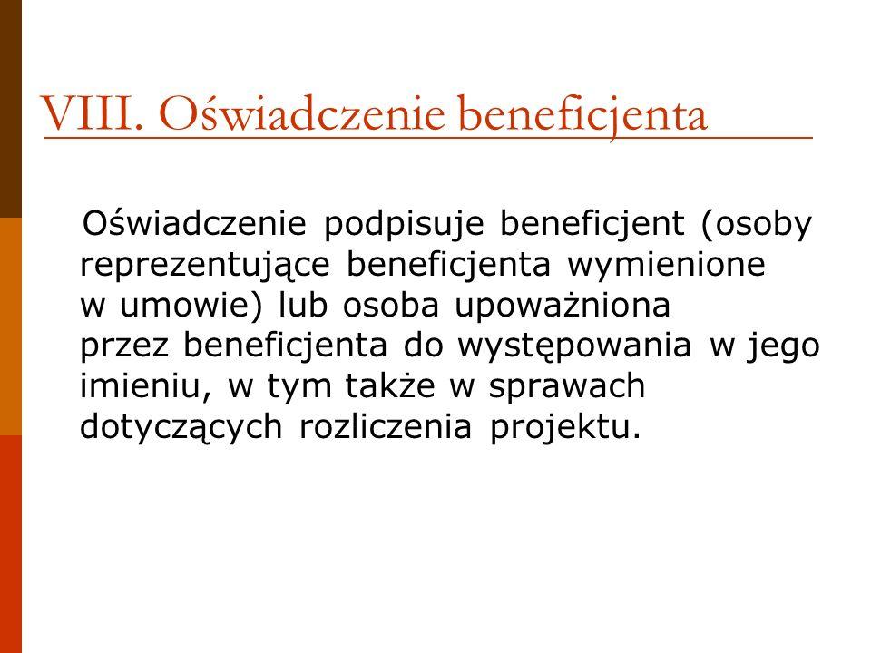 VIII. Oświadczenie beneficjenta Oświadczenie podpisuje beneficjent (osoby reprezentujące beneficjenta wymienione w umowie) lub osoba upoważniona przez