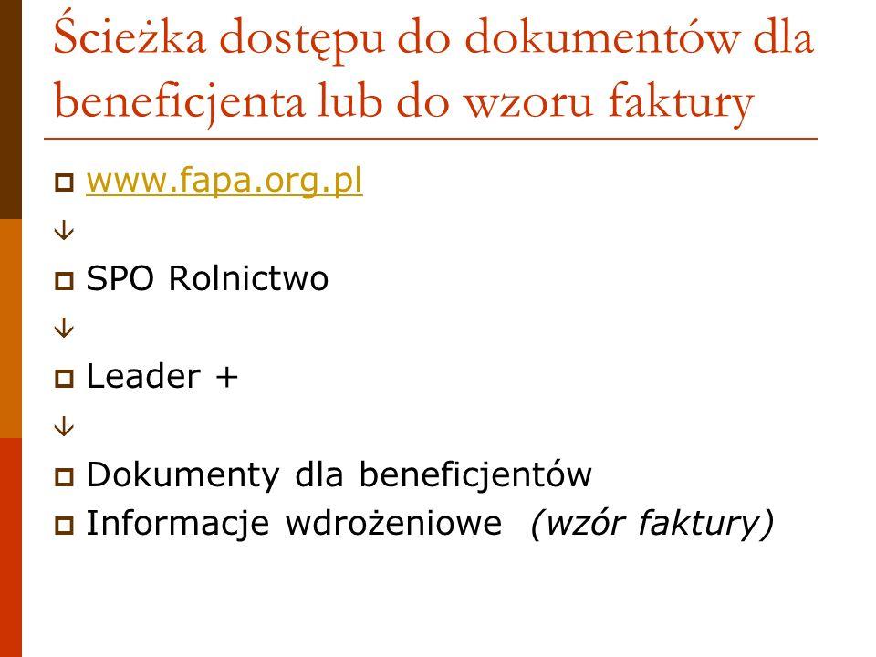 Ścieżka dostępu do dokumentów dla beneficjenta lub do wzoru faktury www.fapa.org.pl SPO Rolnictwo Leader + Dokumenty dla beneficjentów Informacje wdro