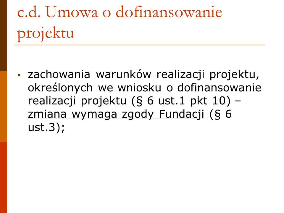 c.d. Umowa o dofinansowanie projektu zachowania warunków realizacji projektu, określonych we wniosku o dofinansowanie realizacji projektu (§ 6 ust.1 p