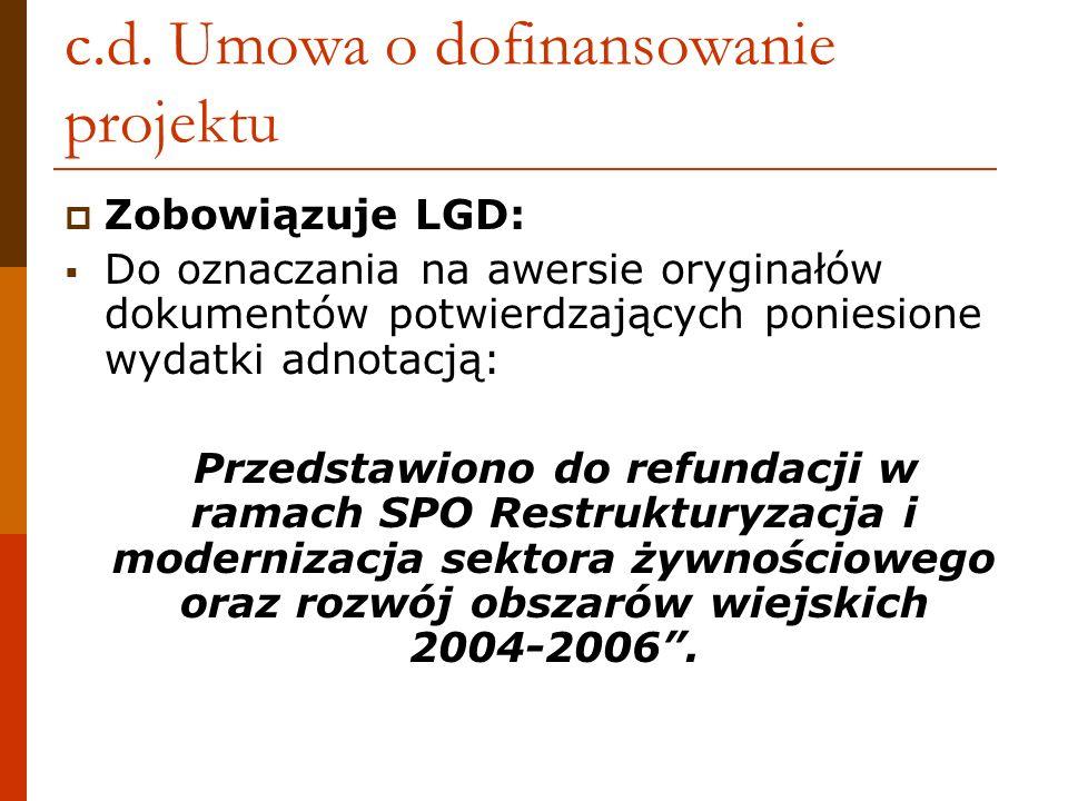 c.d. Umowa o dofinansowanie projektu Zobowiązuje LGD: Do oznaczania na awersie oryginałów dokumentów potwierdzających poniesione wydatki adnotacją: Pr