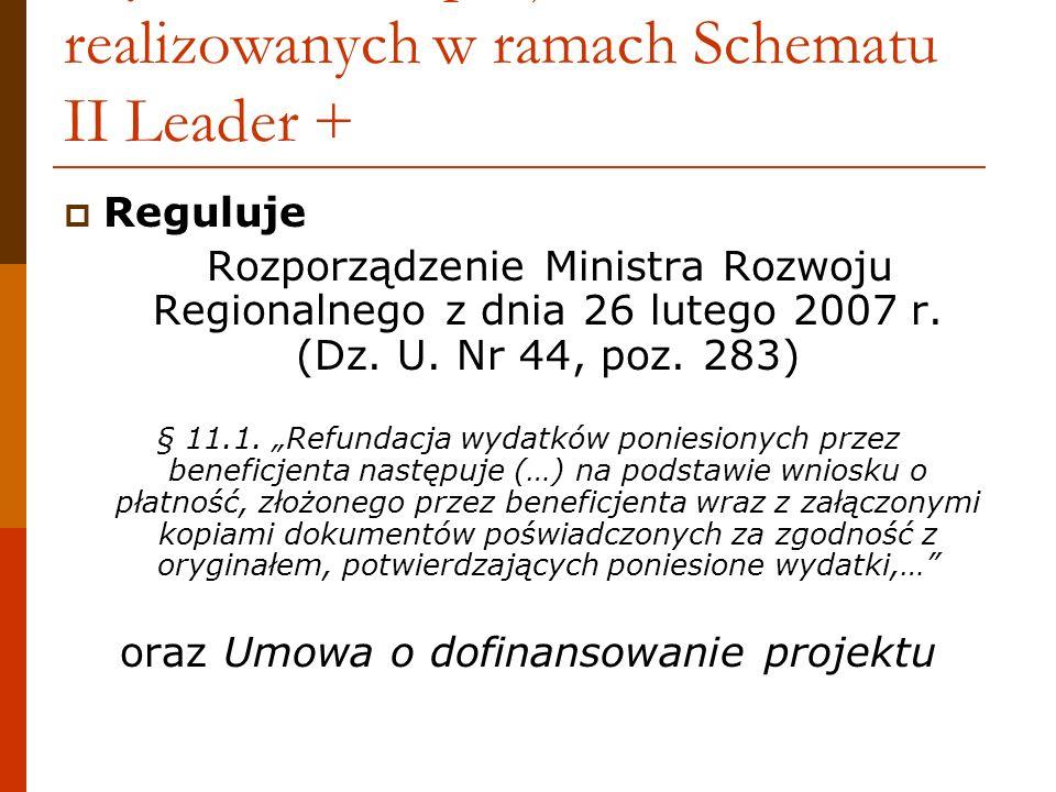 Tryb rozliczeń projektów realizowanych w ramach Schematu II Leader + Reguluje Rozporządzenie Ministra Rozwoju Regionalnego z dnia 26 lutego 2007 r. (D