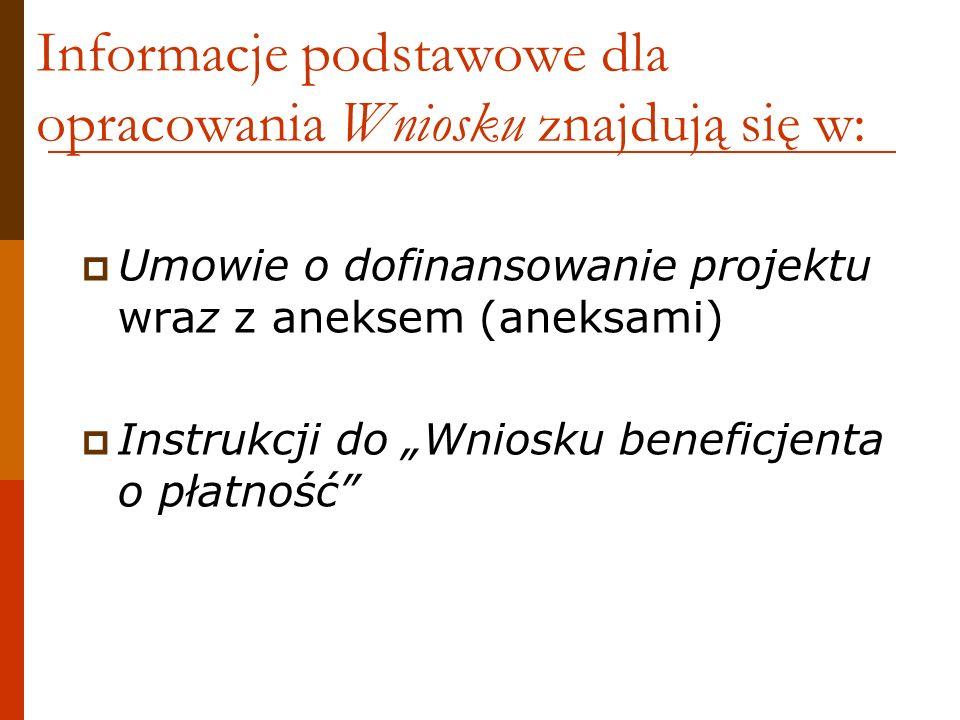 Informacje podstawowe dla opracowania Wniosku znajdują się w: Umowie o dofinansowanie projektu wraz z aneksem (aneksami) Instrukcji do Wniosku benefic