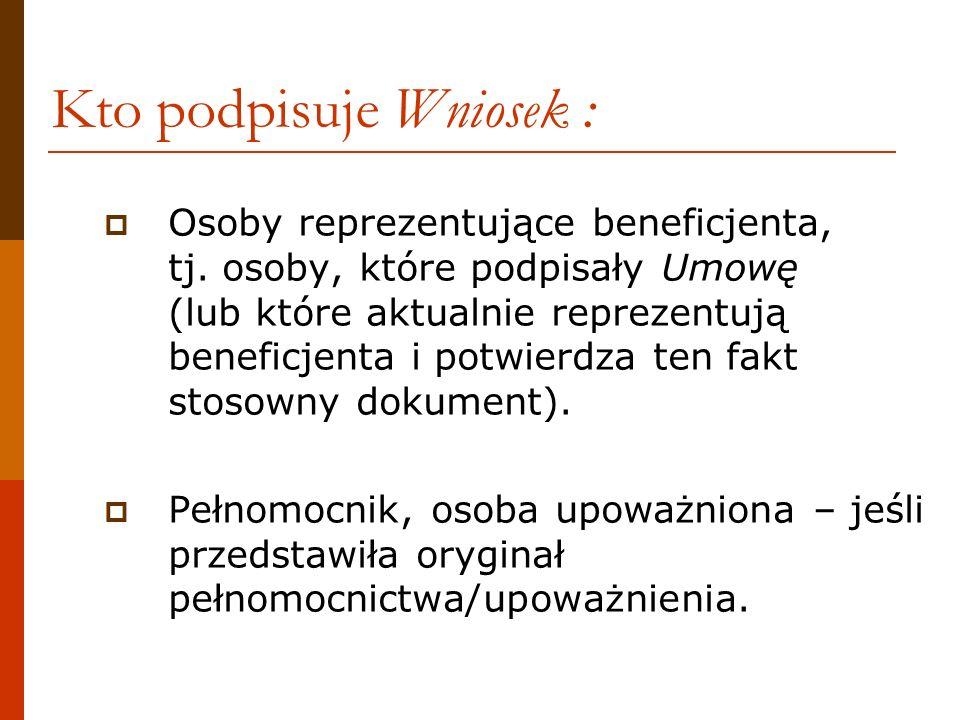 Kto podpisuje Wniosek : Osoby reprezentujące beneficjenta, tj. osoby, które podpisały Umowę (lub które aktualnie reprezentują beneficjenta i potwierdz