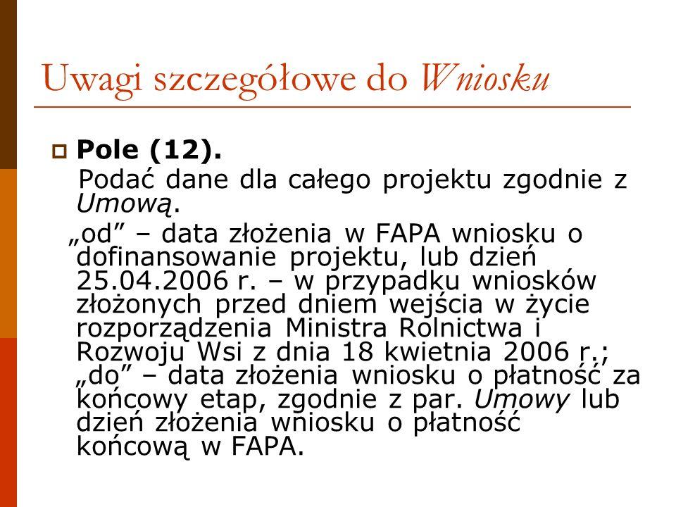 Uwagi szczegółowe do Wniosku Pole (12). Podać dane dla całego projektu zgodnie z Umową. od – data złożenia w FAPA wniosku o dofinansowanie projektu, l