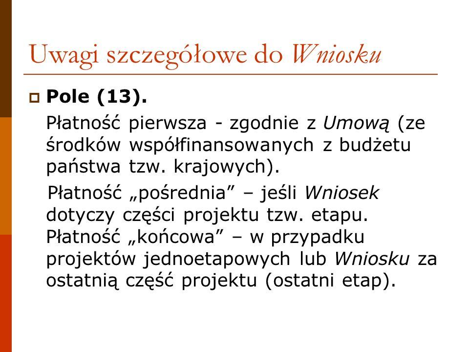 Uwagi szczegółowe do Wniosku Pole (13). Płatność pierwsza - zgodnie z Umową (ze środków współfinansowanych z budżetu państwa tzw. krajowych). Płatność
