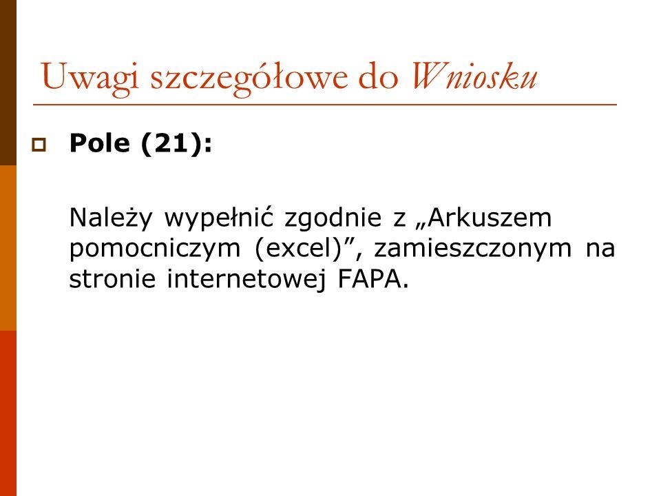 Pole (21): Należy wypełnić zgodnie z Arkuszem pomocniczym (excel), zamieszczonym na stronie internetowej FAPA. Uwagi szczegółowe do Wniosku