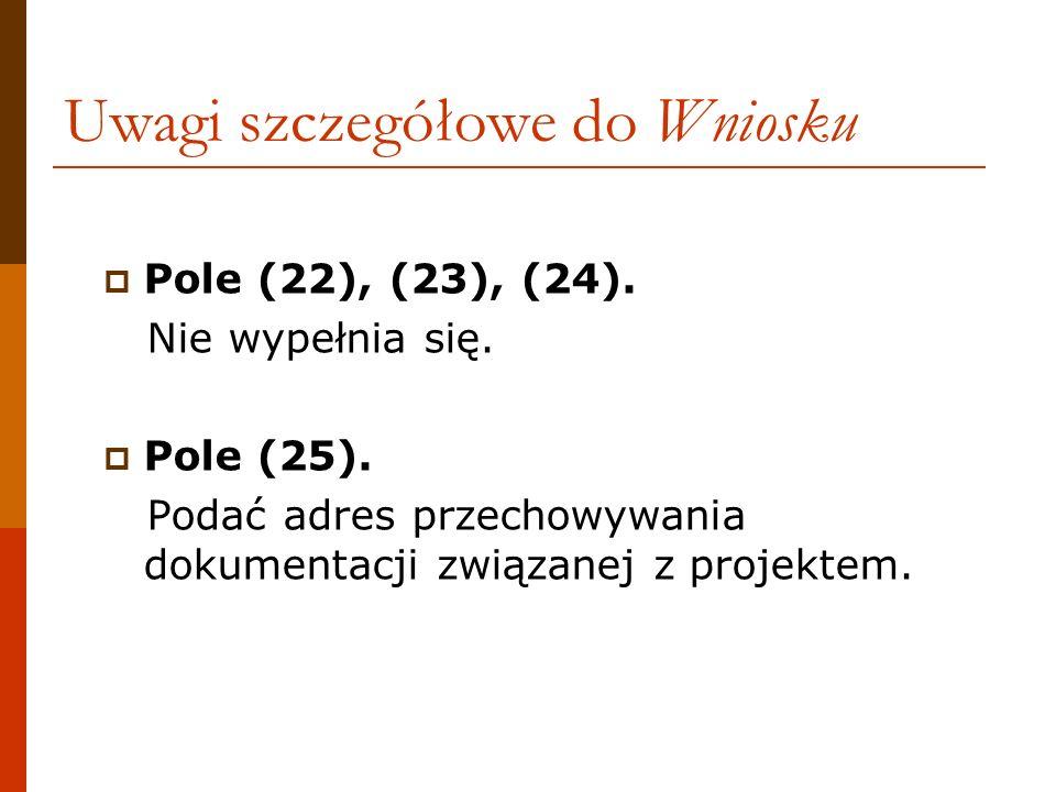 Pole (22), (23), (24). Nie wypełnia się. Pole (25). Podać adres przechowywania dokumentacji związanej z projektem. Uwagi szczegółowe do Wniosku
