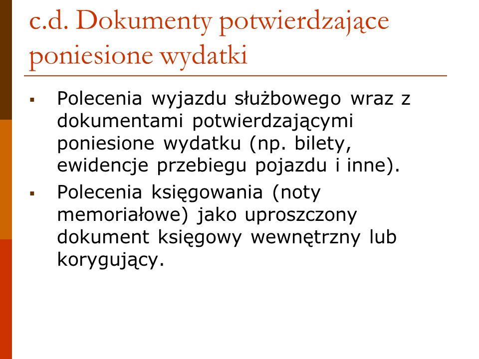 c.d. Dokumenty potwierdzające poniesione wydatki Polecenia wyjazdu służbowego wraz z dokumentami potwierdzającymi poniesione wydatku (np. bilety, ewid