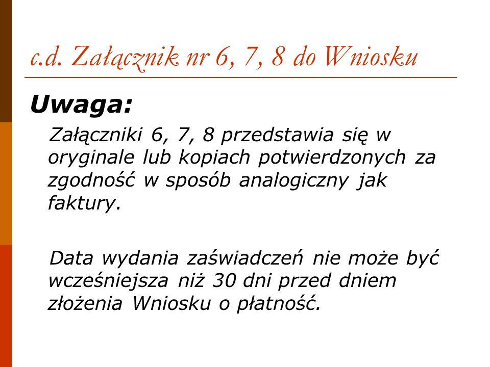 c.d. Załącznik nr 6, 7, 8 do Wniosku Uwaga: Załączniki 6, 7, 8 przedstawia się w oryginale lub kopiach potwierdzonych za zgodność w sposób analogiczny