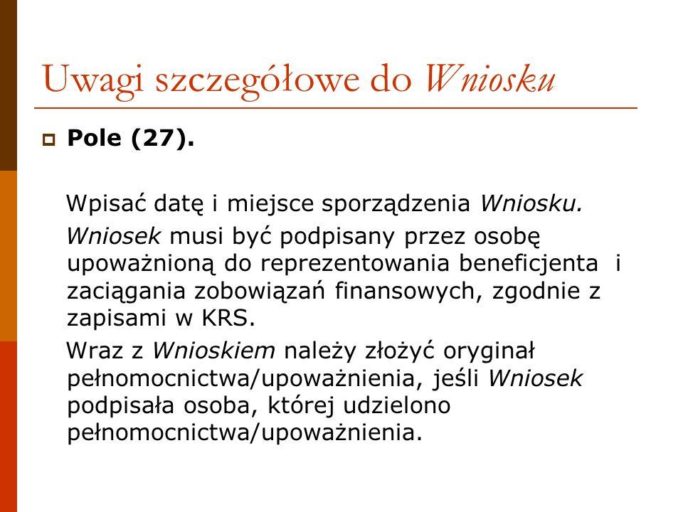 Uwagi szczegółowe do Wniosku Pole (27). Wpisać datę i miejsce sporządzenia Wniosku. Wniosek musi być podpisany przez osobę upoważnioną do reprezentowa