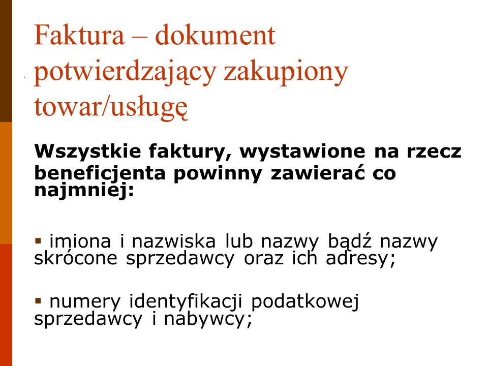 Faktura – dokument potwierdzający zakupiony towar/usługę Wszystkie faktury, wystawione na rzecz beneficjenta powinny zawierać co najmniej: imiona i na