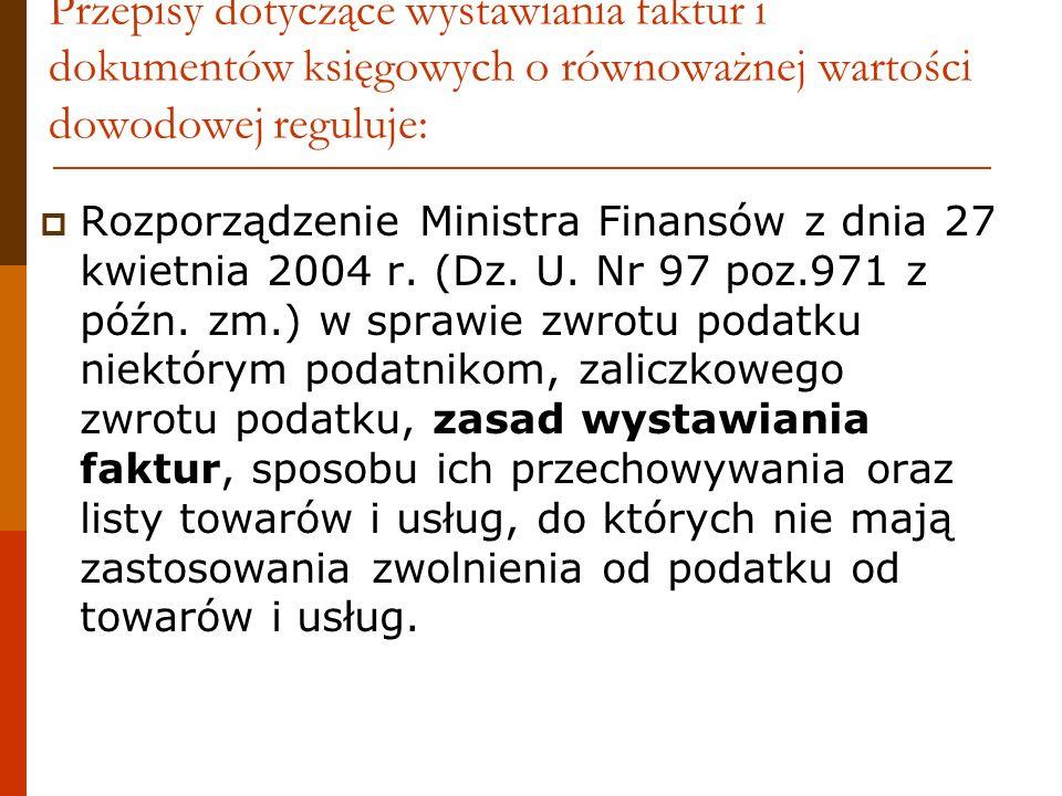 Przepisy dotyczące wystawiania faktur i dokumentów księgowych o równoważnej wartości dowodowej reguluje: Rozporządzenie Ministra Finansów z dnia 27 kw