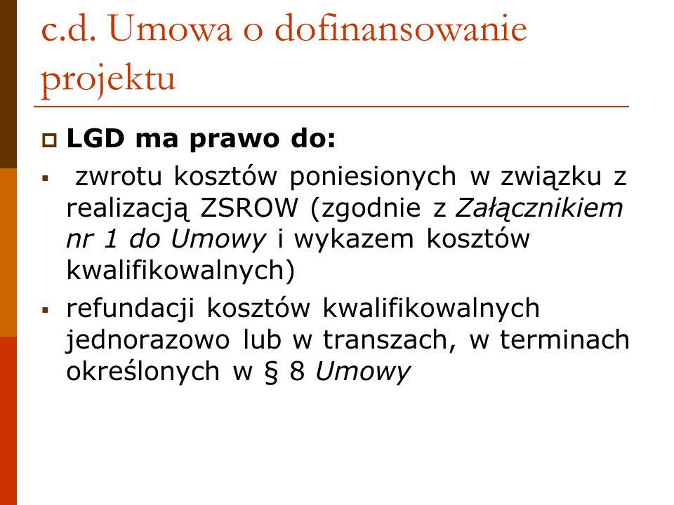 c.d. Umowa o dofinansowanie projektu LGD ma prawo do: zwrotu kosztów poniesionych w związku z realizacją ZSROW (zgodnie z Załącznikiem nr 1 do Umowy i