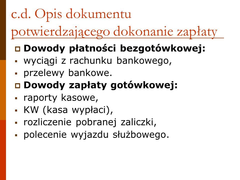 c.d. Opis dokumentu potwierdzającego dokonanie zapłaty Dowody płatności bezgotówkowej: wyciągi z rachunku bankowego, przelewy bankowe. Dowody zapłaty