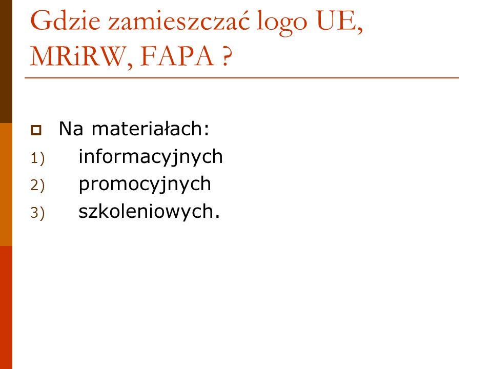 Gdzie zamieszczać logo UE, MRiRW, FAPA ? Na materiałach: 1) informacyjnych 2) promocyjnych 3) szkoleniowych.
