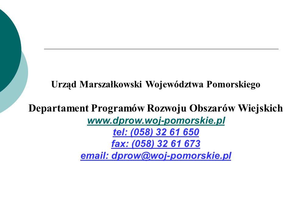 Urząd Marszałkowski Województwa Pomorskiego Departament Programów Rozwoju Obszarów Wiejskich www.dprow.woj-pomorskie.pl tel: (058) 32 61 650 fax: (058) 32 61 673 email: dprow@woj-pomorskie.pl