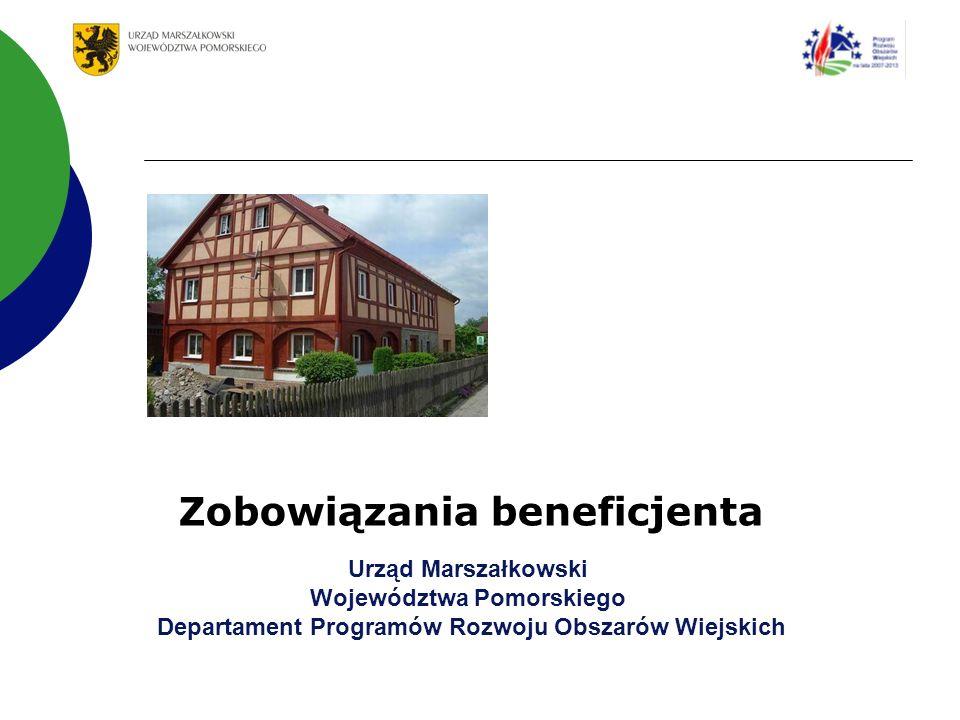 Urząd Marszałkowski Województwa Pomorskiego Departament Programów Rozwoju Obszarów Wiejskich Zobowiązania beneficjenta