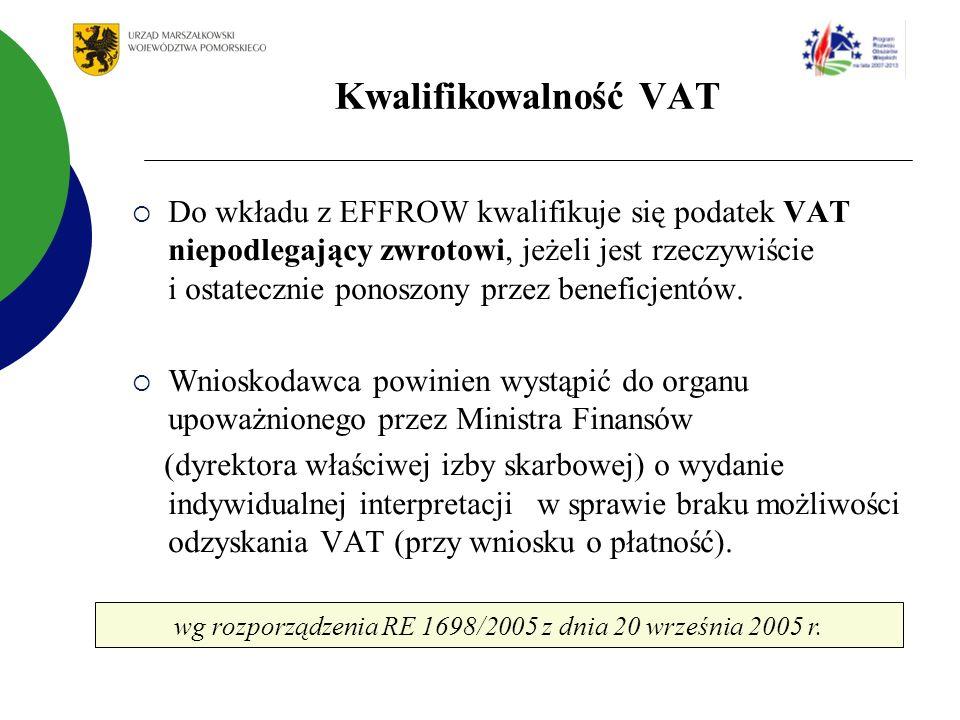 Kwalifikowalność VAT Do wkładu z EFFROW kwalifikuje się podatek VAT niepodlegający zwrotowi, jeżeli jest rzeczywiście i ostatecznie ponoszony przez beneficjentów.