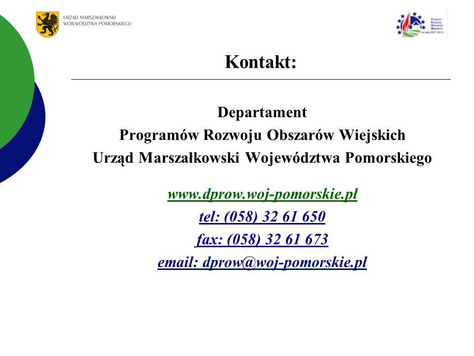 Kontakt: Departament Programów Rozwoju Obszarów Wiejskich Urząd Marszałkowski Województwa Pomorskiego www.dprow.woj-pomorskie.pl tel: (058) 32 61 650 fax: (058) 32 61 673 email: dprow@woj-pomorskie.pl
