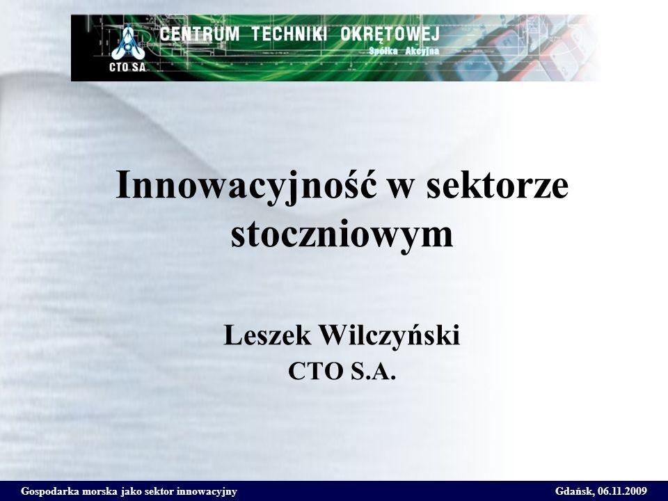 Gospodarka morska jako sektor innowacyjnyGdańsk, 06.11.2009 Innowacyjność w sektorze stoczniowym Leszek Wilczyński CTO S.A.