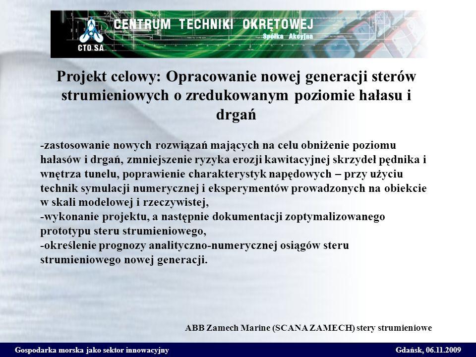 Gospodarka morska jako sektor innowacyjnyGdańsk, 06.11.2009 Projekt celowy: Opracowanie nowej generacji sterów strumieniowych o zredukowanym poziomie