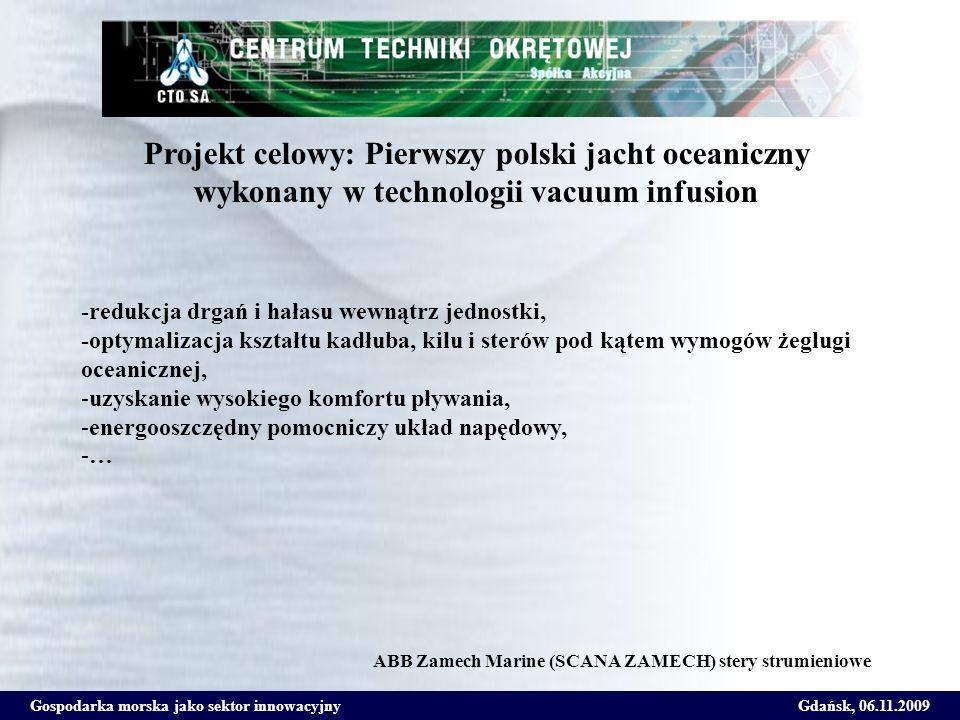 Gospodarka morska jako sektor innowacyjnyGdańsk, 06.11.2009 Projekt celowy: Pierwszy polski jacht oceaniczny wykonany w technologii vacuum infusion -r