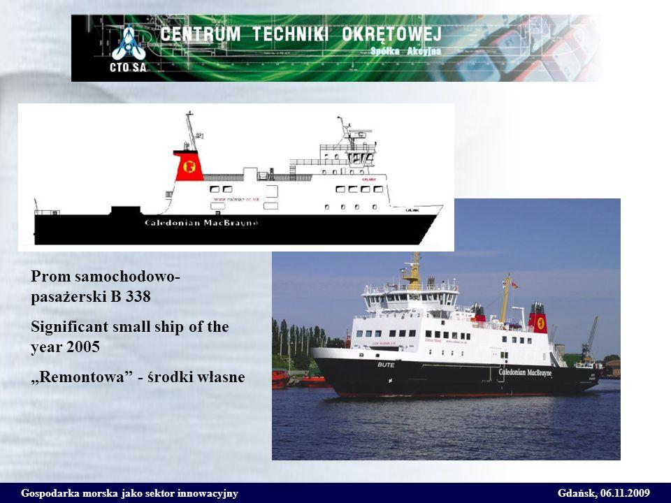 Gospodarka morska jako sektor innowacyjnyGdańsk, 06.11.2009 Prom samochodowo- pasażerski B 338 Significant small ship of the year 2005 Remontowa - śro